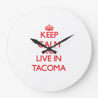 Keep Calm and Live in Tacoma Clocks