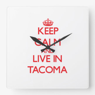 Keep Calm and Live in Tacoma Square Wall Clocks