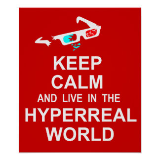 Keep calm and live in the hyperreal world poster