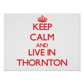Keep Calm and Live in Thornton Poster