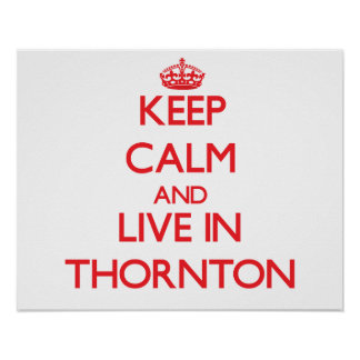 Keep Calm and Live in Thornton Print