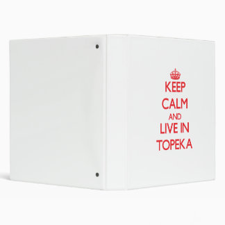 Keep Calm and Live in Topeka 3 Ring Binders