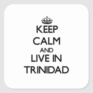Keep Calm and Live In Trinidad Square Sticker