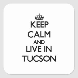 Keep Calm and live in Tucson Square Sticker