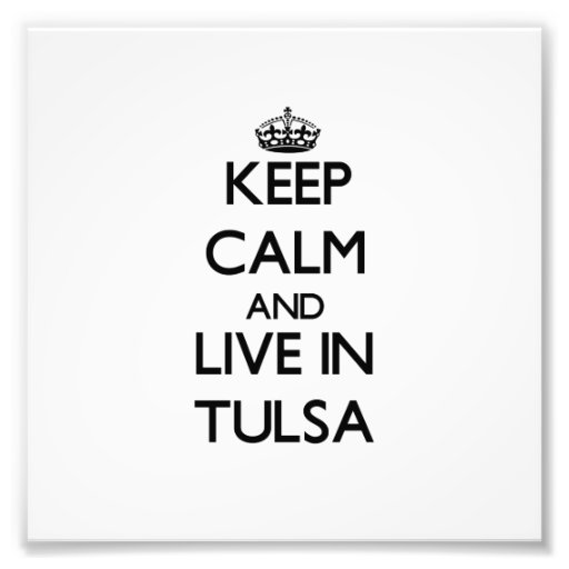 Keep Calm and live in Tulsa Photo Art
