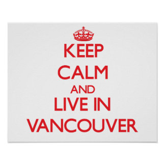 Keep Calm and Live in Vancouver Poster