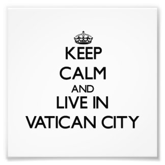 Keep Calm and Live In Vatican City Photo
