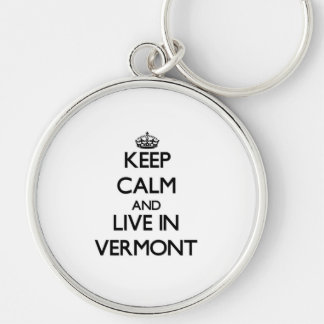 Keep Calm and Live In Vermont Keychains