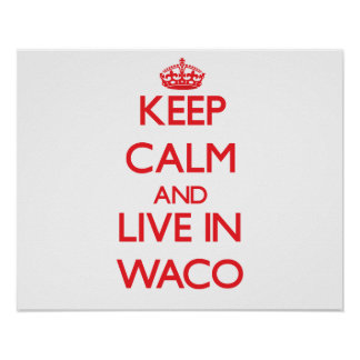 Keep Calm and Live in Waco Poster