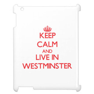 Keep Calm and Live in Westminster iPad Cases
