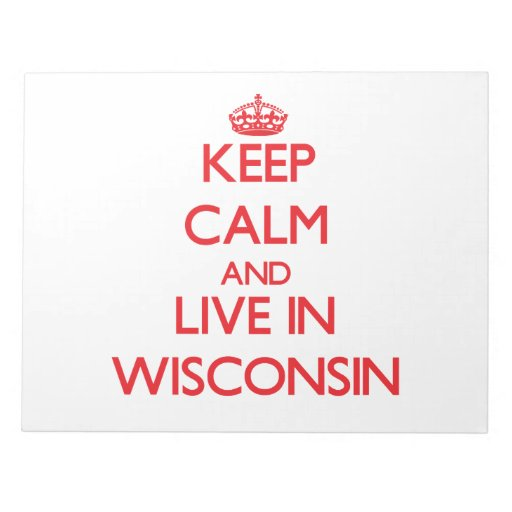 Keep Calm and live in Wisconsin Memo Pad
