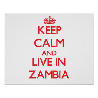 Keep Calm and live in Zambia Print