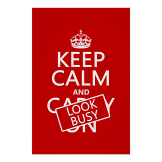 Keep Calm and Look Busy (any color) Poster
