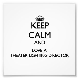 Keep Calm and Love a aater Lighting Director Art Photo
