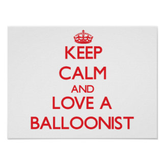 Keep Calm and Love a Balloonist Posters