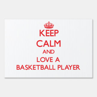 Keep Calm and Love a Basketball Player Yard Signs