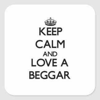 Keep Calm and Love a Beggar Square Sticker
