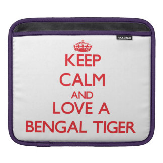 Keep calm and Love a Bengal Tiger iPad Sleeves