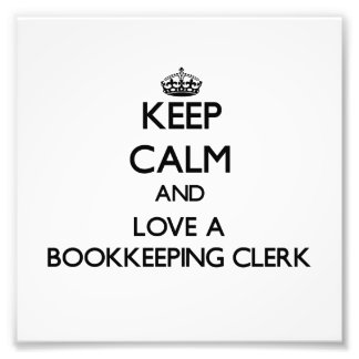 Keep Calm and Love a Bookkeeping Clerk Photo Art