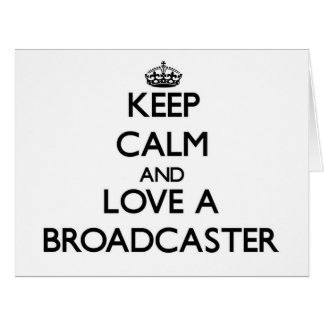 Keep Calm and Love a Broadcaster Cards