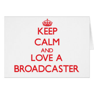 Keep Calm and Love a Broadcaster Greeting Card