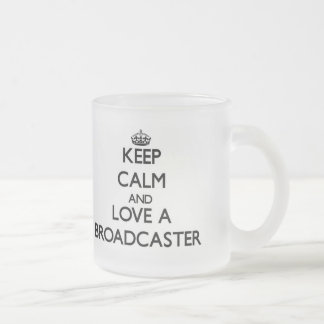 Keep Calm and Love a Broadcaster 10 Oz Frosted Glass Coffee Mug