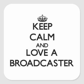 Keep Calm and Love a Broadcaster Square Sticker