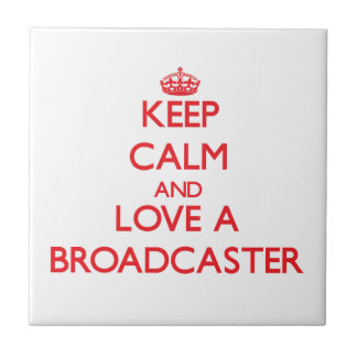 Keep Calm and Love a Broadcaster Ceramic Tile