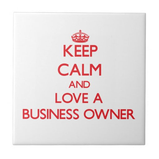 Keep Calm and Love a Business Owner Ceramic Tiles