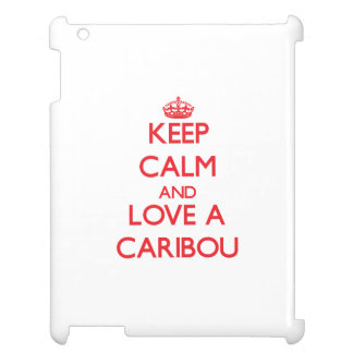 Keep calm and Love a Caribou Cover For The iPad