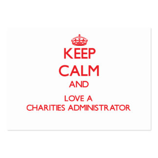 Keep Calm and Love a Charities Administrator Business Cards