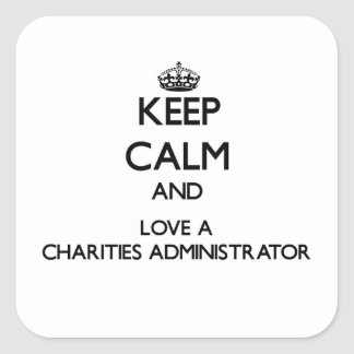 Keep Calm and Love a Charities Administrator Square Sticker