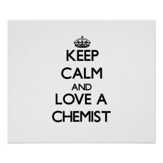 Keep Calm and Love a Chemist Posters