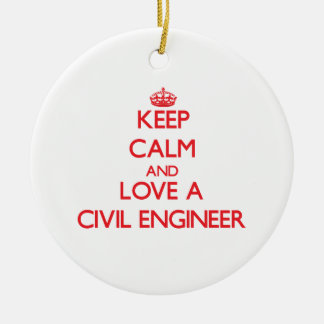 Keep Calm and Love a Civil Engineer Ornament