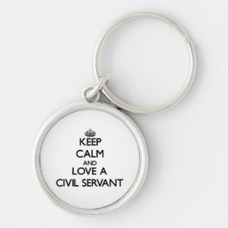Keep Calm and Love a Civil Servant Silver-Colored Round Keychain