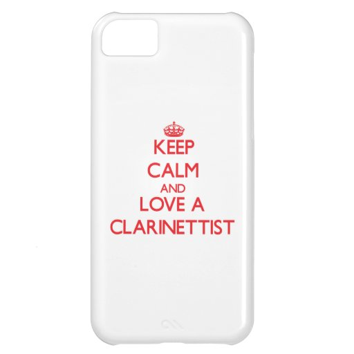 Keep Calm and Love a Clarinettist iPhone 5C Case