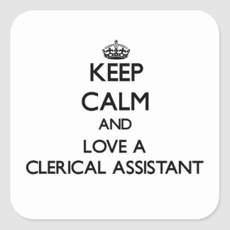 Keep Calm and Love a Clerical Assistant Square Sticker