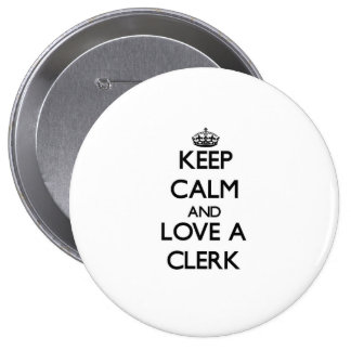 Keep Calm and Love a Clerk 4 Inch Round Button