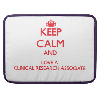 Keep Calm and Love a Clinical Research Associate Sleeves For MacBook Pro