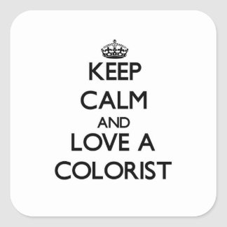 Keep Calm and Love a Colorist Square Sticker