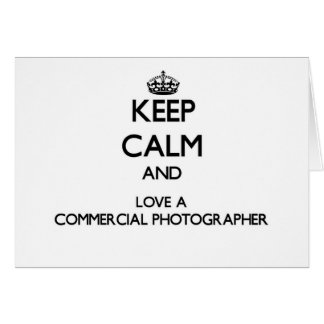 Keep Calm and Love a Commercial Photographer Greeting Card