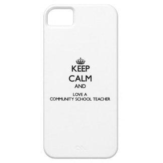 Keep Calm and Love a Community School Teacher iPhone 5 Cases