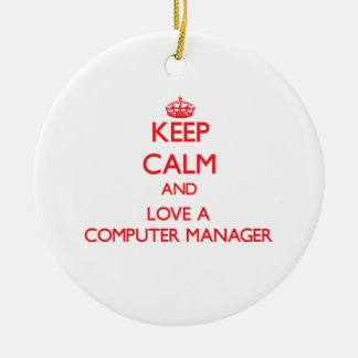 Keep Calm and Love a Computer Manager Christmas Tree Ornaments