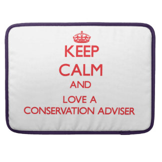 Keep Calm and Love a Conservation Adviser Sleeve For MacBooks