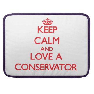 Keep Calm and Love a Conservator Sleeves For MacBook Pro
