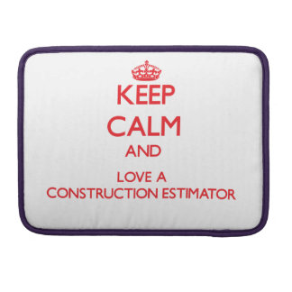 Keep Calm and Love a Construction Estimator MacBook Pro Sleeves