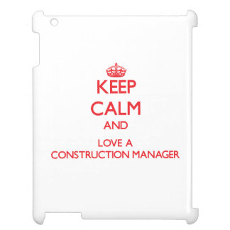 Keep Calm and Love a Construction Manager iPad Cases