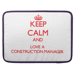 Keep Calm and Love a Construction Manager MacBook Pro Sleeves