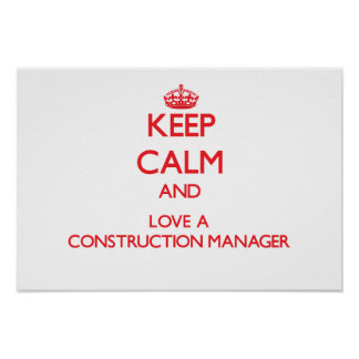 Keep Calm and Love a Construction Manager Posters