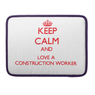 Keep Calm and Love a Construction Worker MacBook Pro Sleeves